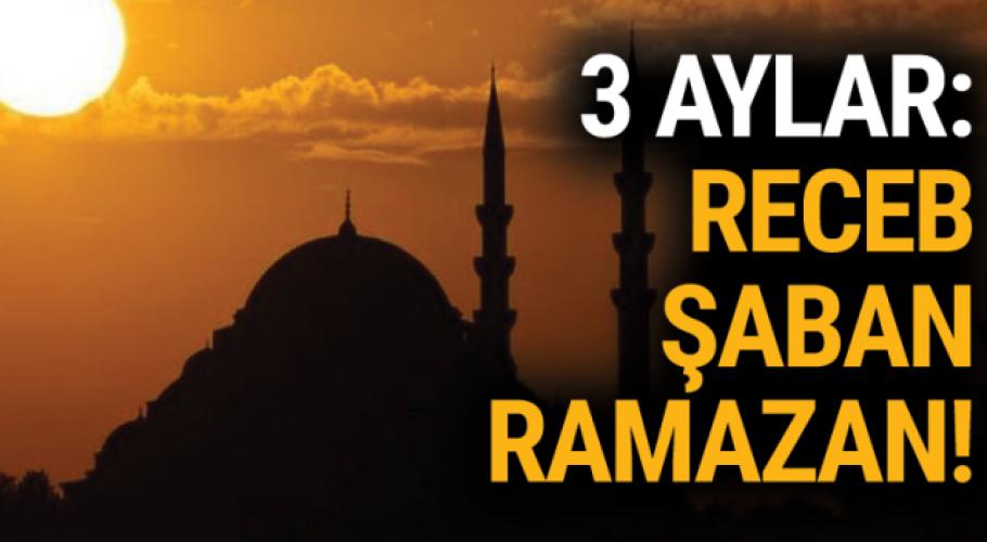 Üç Aylar (Recep - Şaban - Ramazan) Bilgi